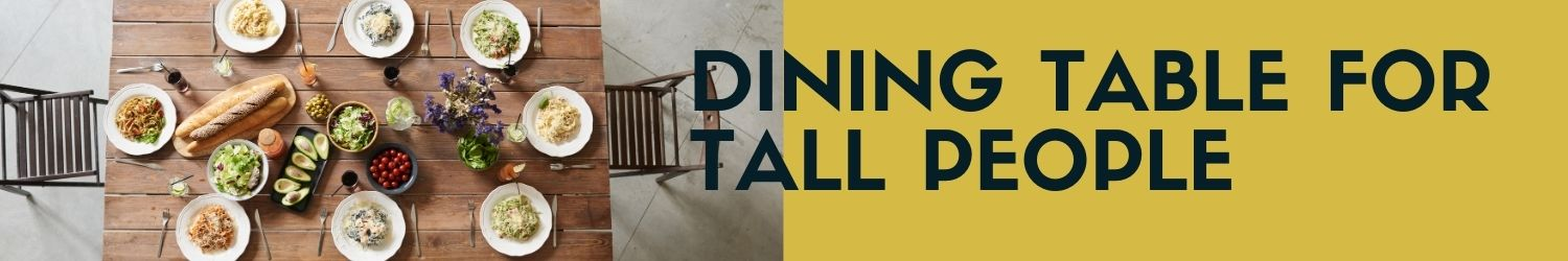 Dining table for tall people