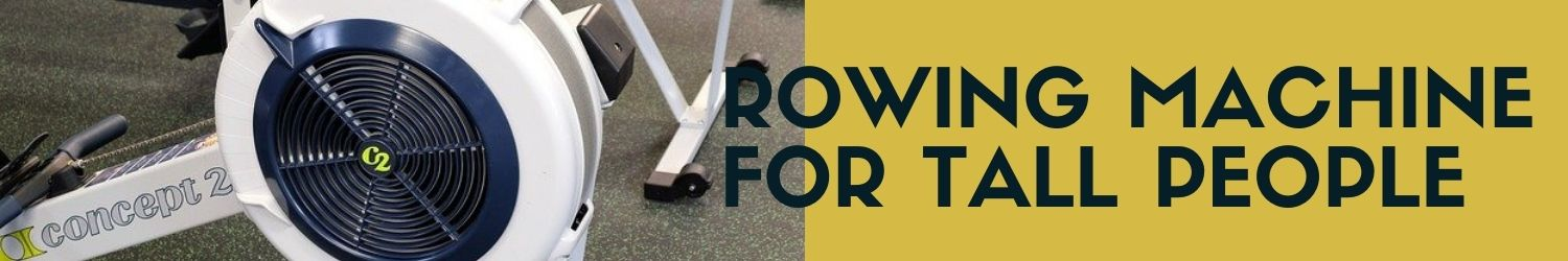 Rowing machine for tall people